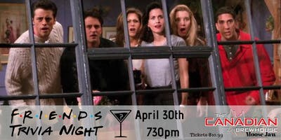 Friends Trivia - April 30th 730pm Canadian Brewhouse Moose Jaw