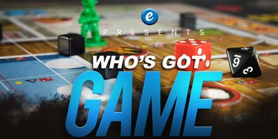 The E Complex Presents : Who's Got Game?