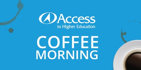 Access to Higher Education Information Coffee Mornings  tickets