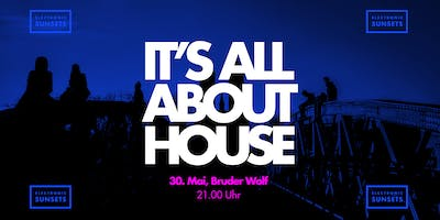 It's All About House - Electronic Sunsets 30. Mai 19, 21.00