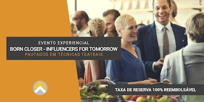 Evento Experiencial - Born Closer - Influencers For Tomorrow