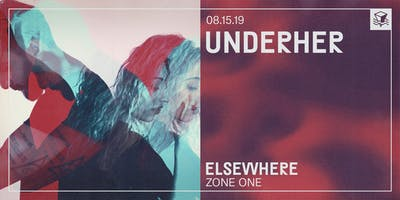 UNDERHER @ Elsewhere (Zone One)