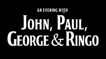 """An Evening With John, Paul, George & Ringo"""