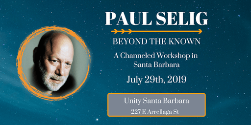 Paul Selig: Beyond the Known - A Channeled Workshop in Santa Barbara