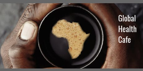 Better Health for Africa: Global Health Cafe - June 2019 Meetup tickets