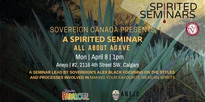 Spirited Seminars Calgary: All About Agave