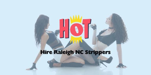 Get Raleigh Strippers delivered to your Research Triangle location