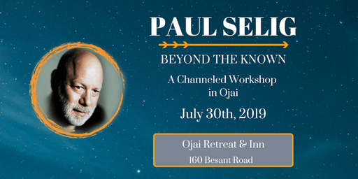 Paul Selig: Beyond the Known - A Channeled Evening Workshop in Ojai, CA