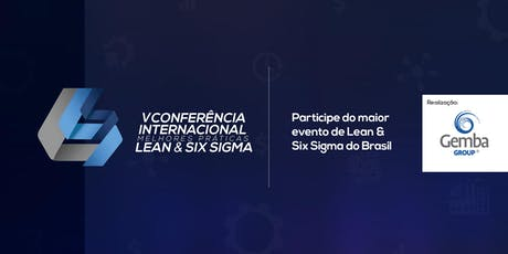 V Conferência Internacional - Melhores Práticas Lean & Six Sigma tickets