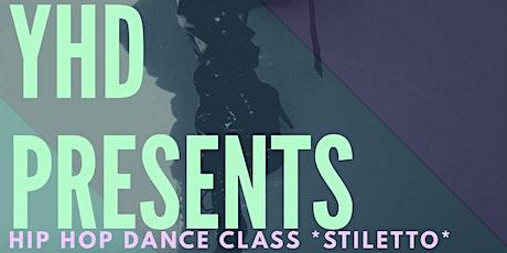 YHD Present Hip Hop Dance Class *Stiletto*Edition  tickets