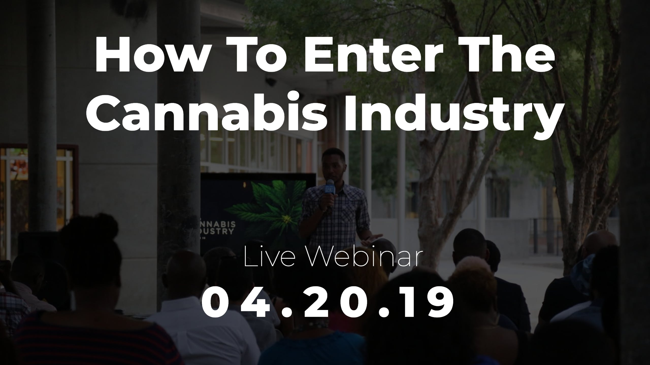 How To Enter The Cannabis Industry - [Webinar] - Pheonix