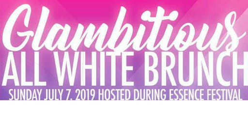 Glambitious All White Brunch: 2019 Essence Festival Edition!