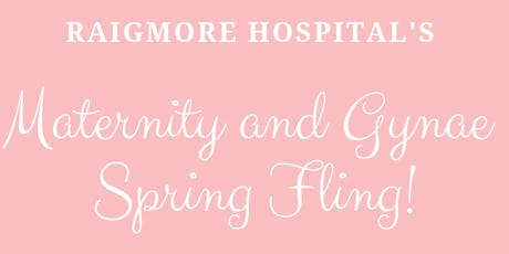 Raigmore Hospital's Maternity and Gynae Spring Fling! tickets