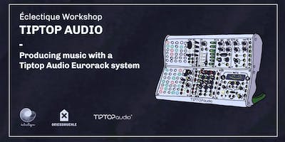 Workshop Tiptop Audio: How to Produce music with T