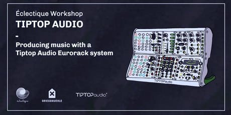 Workshop Tiptop Audio: How to Produce music with Tiptop Audio Eurorack Tickets