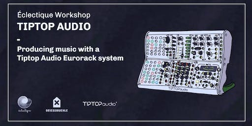 Workshop Tiptop Audio: How to Produce music with Tiptop Audio Eurorack