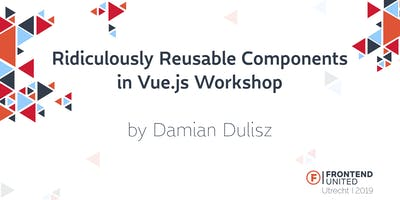 Workshop  Ridiculously Reusable Components in Vue.js by Damian Dulisz