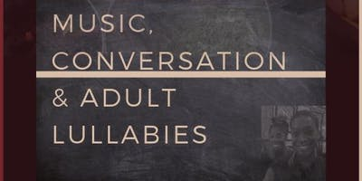Music, Conversation & Adult Lullabies