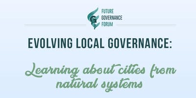 Future Governance Forum - Evolving Local Governance: Learning about cities from natural systems