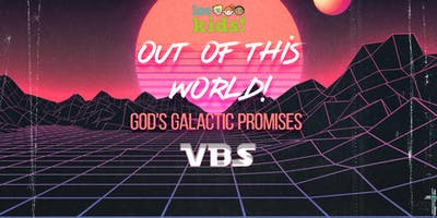 OUT OF THIS WORLD! GOD'S GALACTIC PROMISES VBS