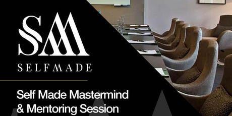 Self Made Business Mastermind Session - London - Sat 17 August 2019 - Meet Mentors & Like Minded-Professionals tickets