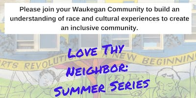 Love Thy Neighbor Summer Series: Waukegan Race Discussions