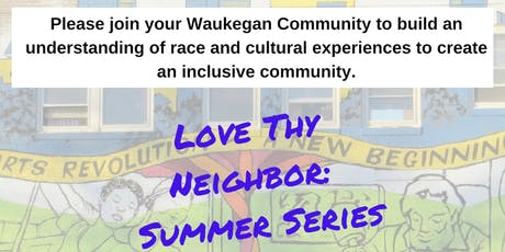 Love Thy Neighbor Summer Series: Waukegan Race Discussions  tickets