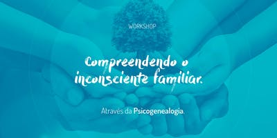 Compreendendo o inconsciente familiar | Instituto i9c | Abril 2019