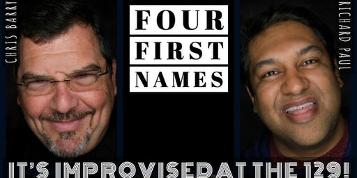 IT'S IMPROVISED AT THE 129! - HOSTED BY FOUR FIRST NAMES