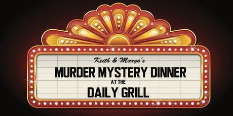 Keith & Margo's Murder Mystery Dinner - Daily Grill/Santa Monica - $68+tax tickets
