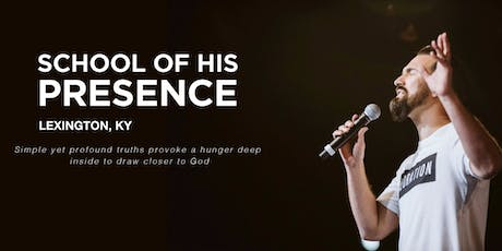 The School of His Presence with Eric Gilmour: Lexington, KY tickets