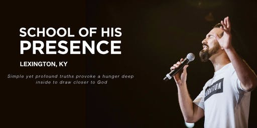 The School of His Presence with Eric Gilmour: Lexington, KY