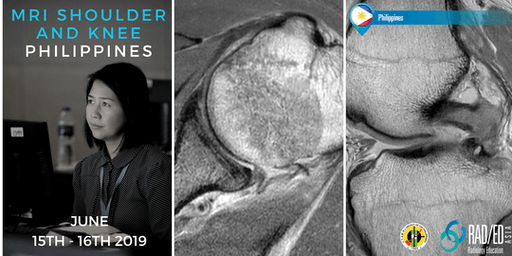 Radiology Conference MANILA PHILIPPINES Knee and Shoulder MSK MRI Mini Fellowship and Workstation Workshop 15th - 16th June 2019: Radiology Education Asia