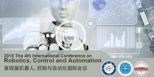 The 4th International Conference on Robotics, Control and Automation (ICRCA 2019)
