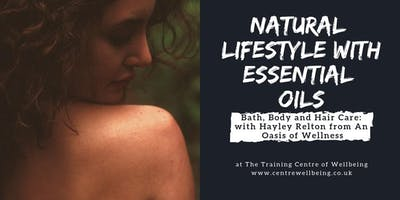 Natural Lifestyle with Essential Oils Workshop with Hayley Relton from an Oasis of Wellness - Bath, Body and Hair Care