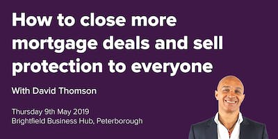 Close More Mortgage Deals & Sell Protection To Everyone With David Thomson