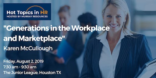 Hot Topics in HR: Generations in the Workplace and Marketplace