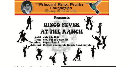 Disco Fever at the Ranch   Fourth Annual  Fundraiser for the Edward Boss Prado Foundation
