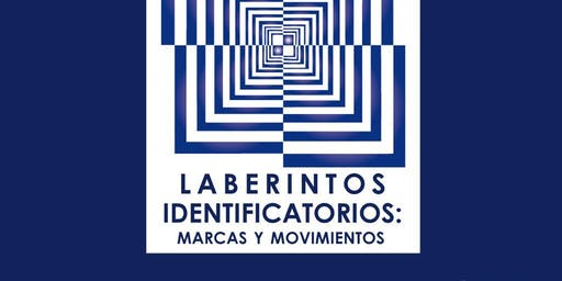 Congreso Laberintos Identificatorios: Marcas y Movimientos