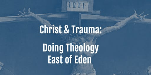 The 2019 Theology and Trauma Conference