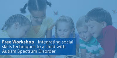 Free Workshop - Integrating social skills techniques into the daily life of a child with Autism Spectrum Disorder - Northridge