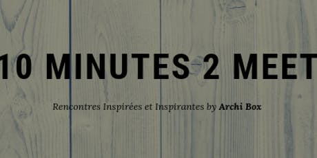 10 minutes 2 meet Architecture d'intérieur et Parachèvement billets
