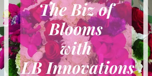 The Biz of Blooms with LB Innovations