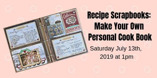 Recipe Scrapbooks: Make Your Own Personal Cook Book