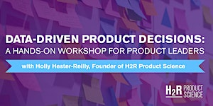 Data-Driven Decisions: A Hands-On Workshop for Product...