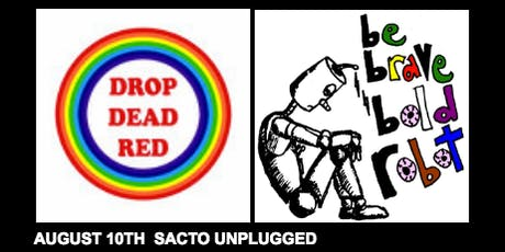 SACTO UNPLUGGED PRESENTS: Be Brave Bold Robot / Drop Dead Red tickets