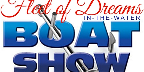 Fleet Of Dreams In-Water Boat Show and Outdoor Expo tickets