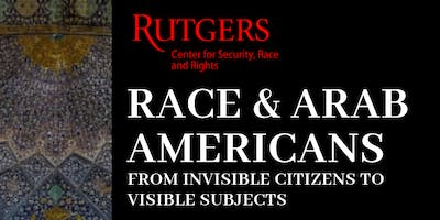 Race & Arab Americans: From Invisible Citizens to Visible Subjects