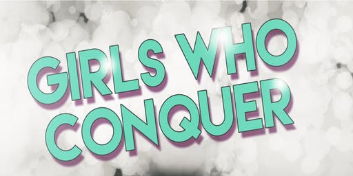 Girls Who Conquer Teen Conference FREE ADMISSION