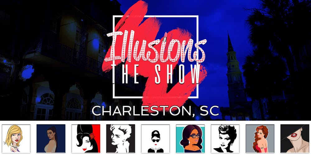 Charleston Events Shows May 2020.Illusions The Drag Queen Show Charleston Sc Drag Queen